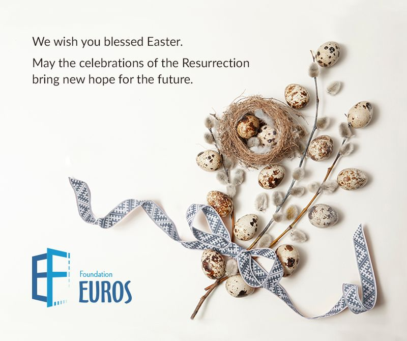 We wish you blessed Easter. May the celebrations of the Resurrection bring new hope for the future. Foundation Euros.